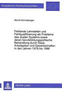Fehlende Lehrstellen und Fehlqualifizierung als Probleme des dualen Systems sowie deren berufsbildungspolitische Behandlung durch Staat, Arbeitgeber und Gewerkschaften in den Jahren 1978 bis 1986