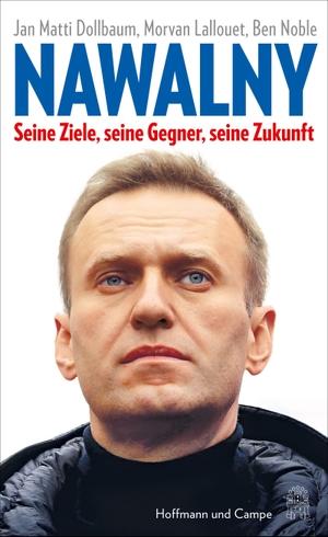 Dollbaum, Jan Matti / Lallouet, Morvan et al. Nawalny - Seine Ziele, seine Gegner, seine Zukunft. Hoffmann und Campe Verlag, 2021.