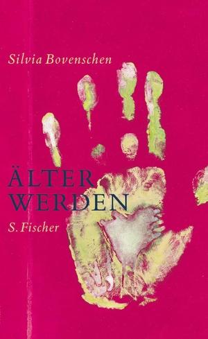 Silvia Bovenschen. Älter werden - Notizen. S. FISCHER, 2006.