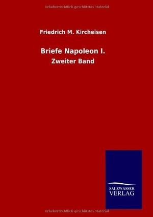 Kircheisen, Friedrich M.. Briefe Napoleon I. - Zwe