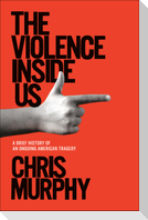 The Violence Inside Us: A Brief History of an Ongoing American Tragedy