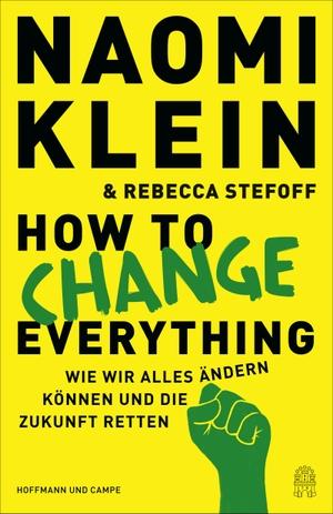 Klein, Naomi / Rebecca Stefoff. How to change everything - Wie wir alles ändern können und die Zukunft retten. Hoffmann und Campe Verlag, 2021.