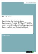 Performing the Festival - Zum Performance-Festival IN TRANSIT (2003) unter besonderer Berücksichtigung seiner Prozessualität und Ereignishaftigkeit