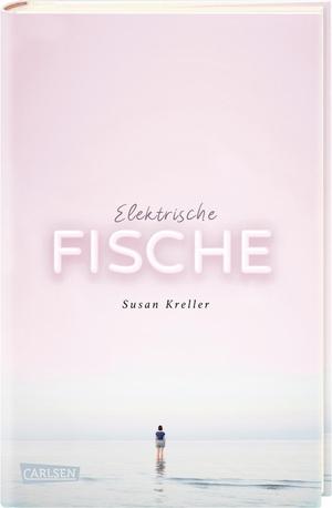 Susan Kreller. Elektrische Fische. Carlsen, 2019.