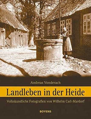 Andreas Vonderach / Wilhelm Carl-Mardorf. Landleben in der Heide - Volkskundliche Fotografien von Wilhelm Carl-Mardorf. Boyens Buchverlag, 2005.