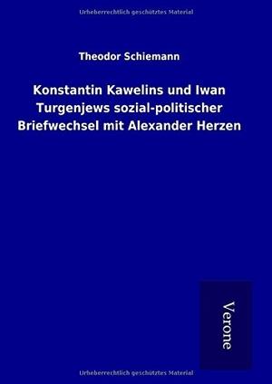 Schiemann, Theodor. Konstantin Kawelins und Iwan T