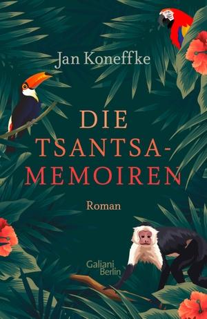 Jan Koneffke. Die Tsantsa-Memoiren. Galiani Berlin