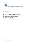 Wissenschaftliche Bibliothekare als Opfer in der NS-Diktatur. Ein Personenlexikon