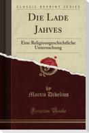 Die Lade Jahves: Eine Religionsgeschichtliche Untersuchung (Classic Reprint)