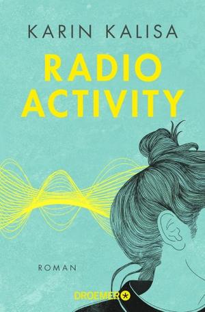 Kalisa, Karin. Radio Activity - Roman. Droemer Tas