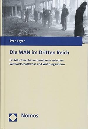 Sven Feyer. Die MAN im Dritten Reich - Ein Maschinenbauunternehmen zwischen Weltwirtschaftskrise und Währungsreform. Nomos, 2018.