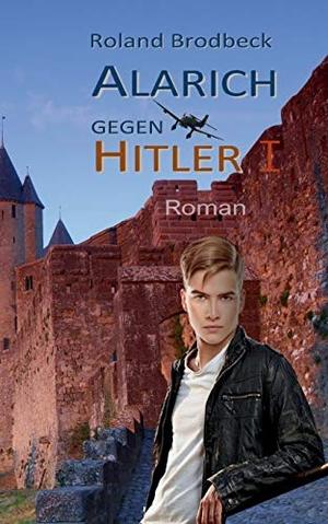 Roland Brodbeck. Alarich gegen Hitler - Teil 1. Bo