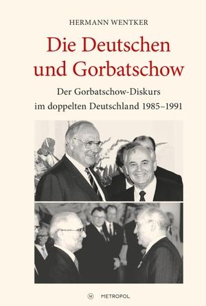 Wentker, Hermann. Die Deutschen und Gorbatschow -