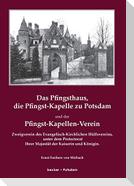 Das Pfingsthaus, die Pfingst-Kapelle zu Potsdam und der Pfingst-Kapellen-Verein