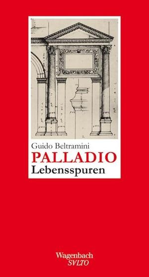Guido Beltramini / Victoria Lorini. Andrea Palladio - Lebensspuren - Mit einem Text von Paolo Gualdo und einem Vorwort von Andreas Beyer. Wagenbach, K, 2013.