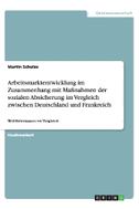 Arbeitsmarktentwicklung im Zusammenhang mit Maßnahmen der sozialen Absicherung im Vergleich zwischen Deutschland und Frankreich