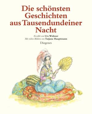 Urs Widmer / Tatjana Hauptmann / Tatjana Hauptmann. Die schönsten Geschichten aus Tausendundeiner Nacht - Erzählt von Urs Widmer. Diogenes, 2008.