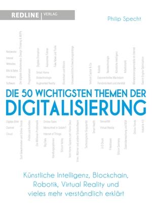 Philip Specht. Die 50 wichtigsten Themen der Digitalisierung - Künstliche Intelligenz, Blockchain, Robotik, Virtual Reality und vieles mehr verständlich erklärt. REDLINE, 2018.