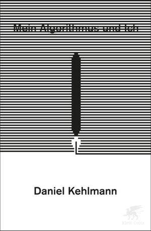 Kehlmann, Daniel. Mein Algorithmus und ich - Stutt