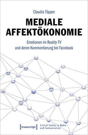 Töpper, Claudia. Mediale Affektökonomie - Emotionen im Reality-TV und deren Kommentierung bei Facebook. Transcript Verlag, 2021.