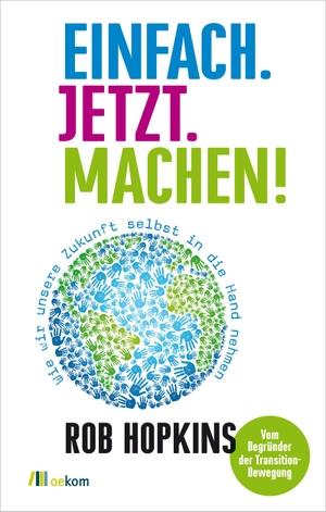 Rob Hopkins / Gerd Wessling / Iris Sprenger / Martin Elborg /  Transition Netzwerk. Einfach. Jetzt. Machen! - Wie wir unsere Zukunft selbst in die Hand nehmen. oekom verlag, 2014.