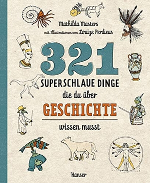 Masters, Mathilda. 321 superschlaue Dinge, die du über Geschichte wissen musst. Hanser, Carl GmbH + Co., 2021.