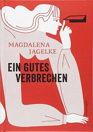 Magdalena Jagelke. Ein gutes Verbrechen. Verlag Voland & Quist, 2018.