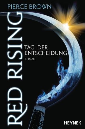 Pierce Brown / Bernhard Kempen. Red Rising - Tag der Entscheidung - Roman. Heyne, 2016.