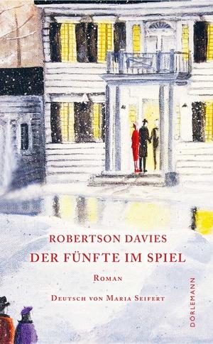 Robertson Davies / Maria Seifert. Der Fünfte im Spiel - Roman. Dörlemann, 2019.