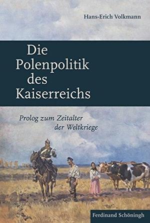 Hans-Erich Volkmann. Die Polenpolitik des Kaiserreichs - Prolog zum Zeitalter der Weltkriege. Verlag Ferdinand Schöningh, 2016.