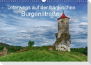 Unterwegs auf der fränkischen Burgenstraße (Wandkalender 2022 DIN A3 quer)