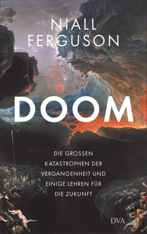 Ferguson, Niall. Doom - Die großen Katastrophen der Vergangenheit und einige Lehren für die Zukunft. DVA Dt.Verlags-Anstalt, 2021.