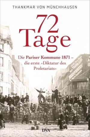Thankmar Freiherr von Münchhausen. 72 Tage - Die Pariser Kommune 1871 – die erste »Diktatur des Proletariats«. DVA, 2015.