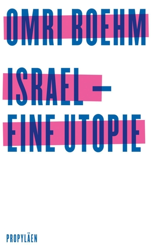 Omri Boehm / Michael Adrian. Israel - eine Utopie.