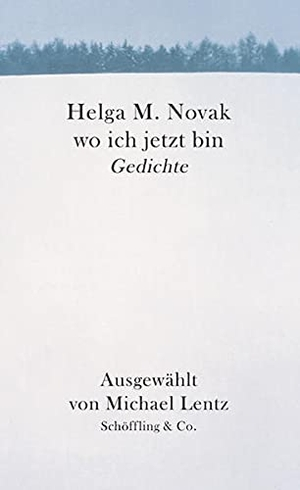 Helga M Novak / Michael Lentz. Wo ich jetzt bin - Gedichte. Schöffling, 2005.