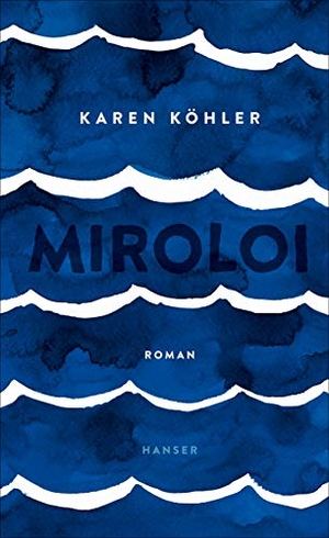 Karen Köhler. Miroloi - Roman. Hanser, Carl, 2019.
