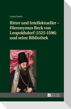 Ritter und Intellektueller - Hieronymus Beck von Leopoldsdorf (1525-1596) und seine Bibliothek