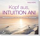Kopf aus, Intuition an!
