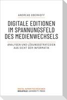 Digitale Editionen im Spannungsfeld des Medienwechsels