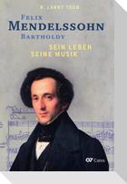 Felix Mendelssohn Bartholdy - Sein Leben - Seine Musik