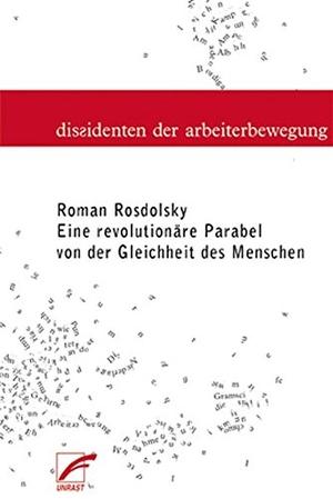 Roman Rosdolsky / Felix Klopotek. Eine revolutionäre Parabel von der Gleichheit der Menschen. Unrast Verlag, 2019.