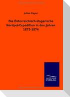 Die Österreichisch-Ungarische Nordpol-Expedition in den Jahren 1872-1874
