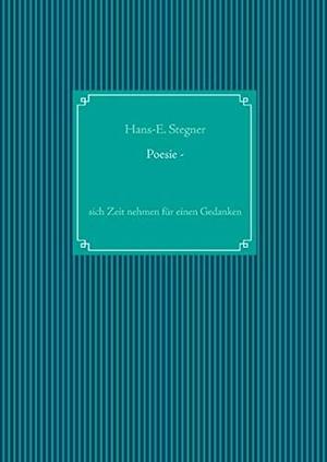 Stegner, Hans-E.. Poesie - - sich Zeit nehmen für