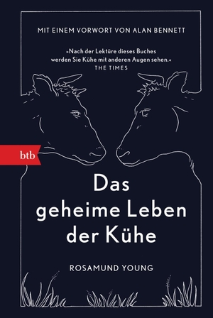 Rosamund Young / Werner Löcher-Lawrence. Das geheime Leben der Kühe - Mit einem Vorwort von Alan Bennett. btb, 2018.