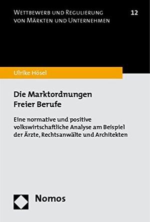 Hösel, Ulrike. Die Marktordnungen Freier Berufe - Eine normative und positive volkswirtschaftliche Analyse am Beispiel der Ärzte, Rechtsanwälte und Architekten. Nomos Verlagsges.MBH + Co, 2010.