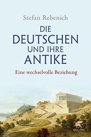 Rebenich, Stefan. Die Deutschen und ihre Antike -