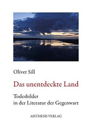 Oliver Sill. Das unentdeckte Land - Todesbilder in der Literatur der Gegenwart. Aisthesis, 2011.