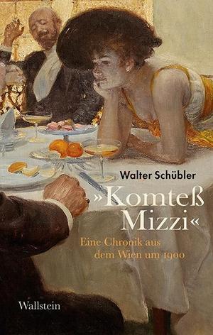 Walter Schübler. »Komteß Mizzi« - Eine Chronik aus dem Wien um 1900. Wallstein, 2020.