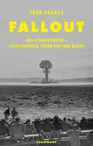 Fred Pearce / Tobias Rothenbücher. Fallout - Das Atomzeitalter - Katastrophen, Lügen und was bleibt. Kunstmann, A, 2020.