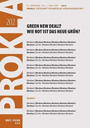 Prokla 202. Green New Deal!? Wie rot ist das neue Grün? - PROKLA 202 / 51. Jg., Heft 1, März 2021. Bertz + Fischer, 2021.